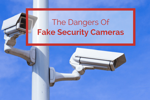 the dangers of fake security cameras