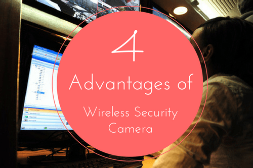 4 advantages of wireless security cameras