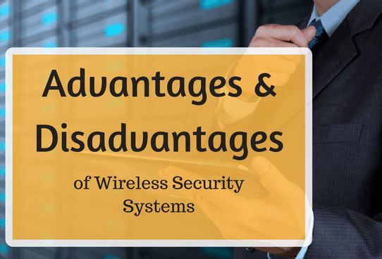 advantages and disadvantages of wireless security systems
