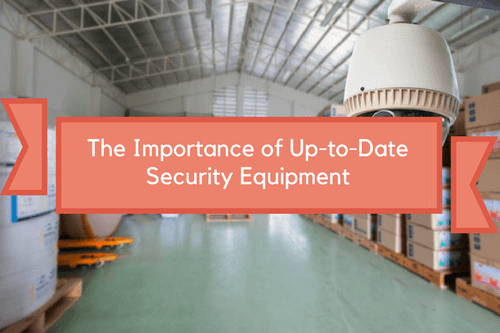 the importance of up to date security equipment