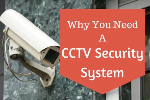 why you need a CCTV security system