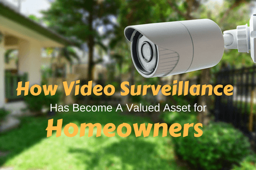 how video surveillance becomes valued asset for homeowners