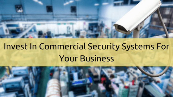 Invest in commercial security systems for your business