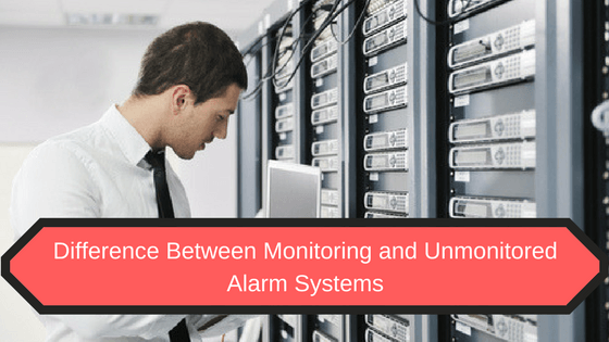 difference between monitored and unmonitored alarm systems