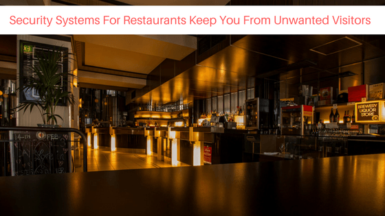 security systems restaurants keep you unwanted visitors