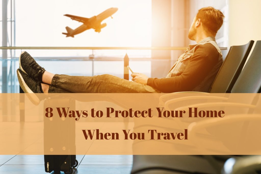 8 Ways to Protect Your Home When You Travel