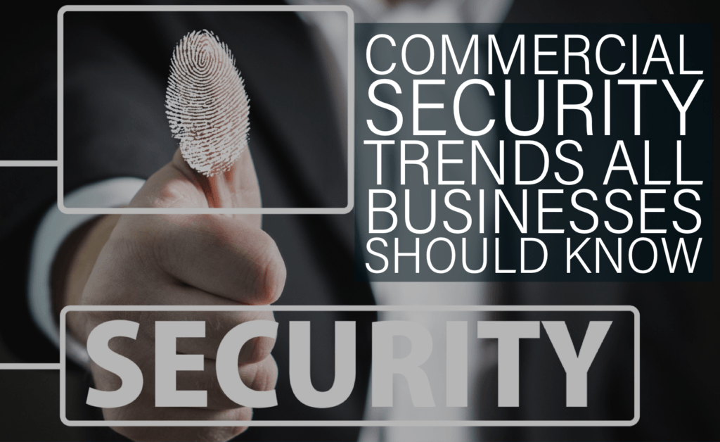 Commercial Security Trends All Businesses Should Know