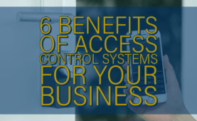 6 Benefits of access control systems for your business