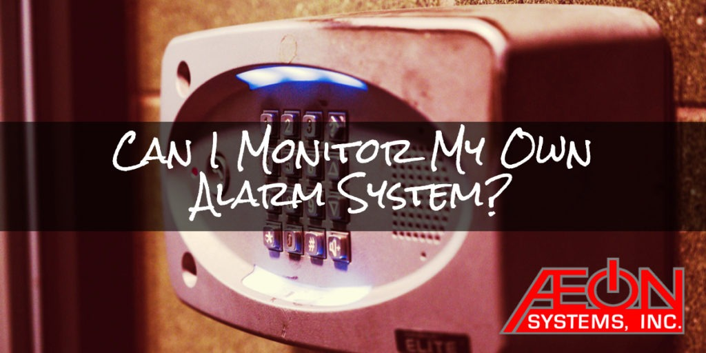 Can I Monitor My Own Alarm System?